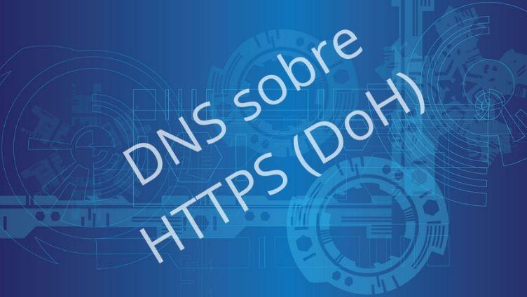 DNS sobre HTTPS (DoH) ya está aquí, la polémica está servida - Think Big Empresas