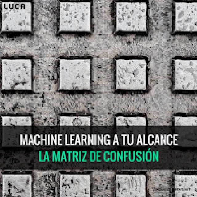 Machine Learning a tu alcance: la matriz de confusión
