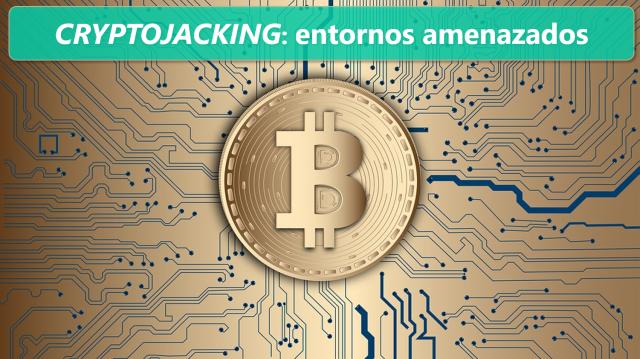 Cryptojacking, entornos amenazados. Parte 3 de 4 imagen