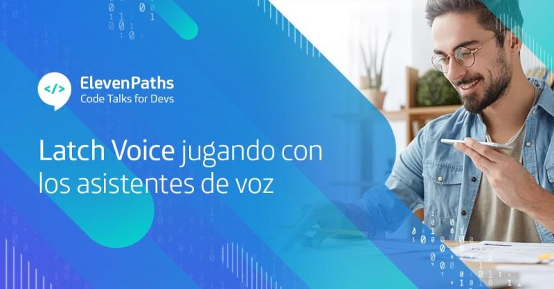 CodeTalks4Devs: Latch Voice jugando con los asistentes de voz