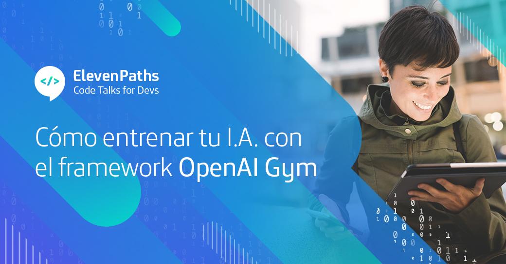 #CodeTalks4Devs: Cómo entrenar tu Inteligencia Artificial con el framework OpenAI Gym por Enrique Blanco Henríquez