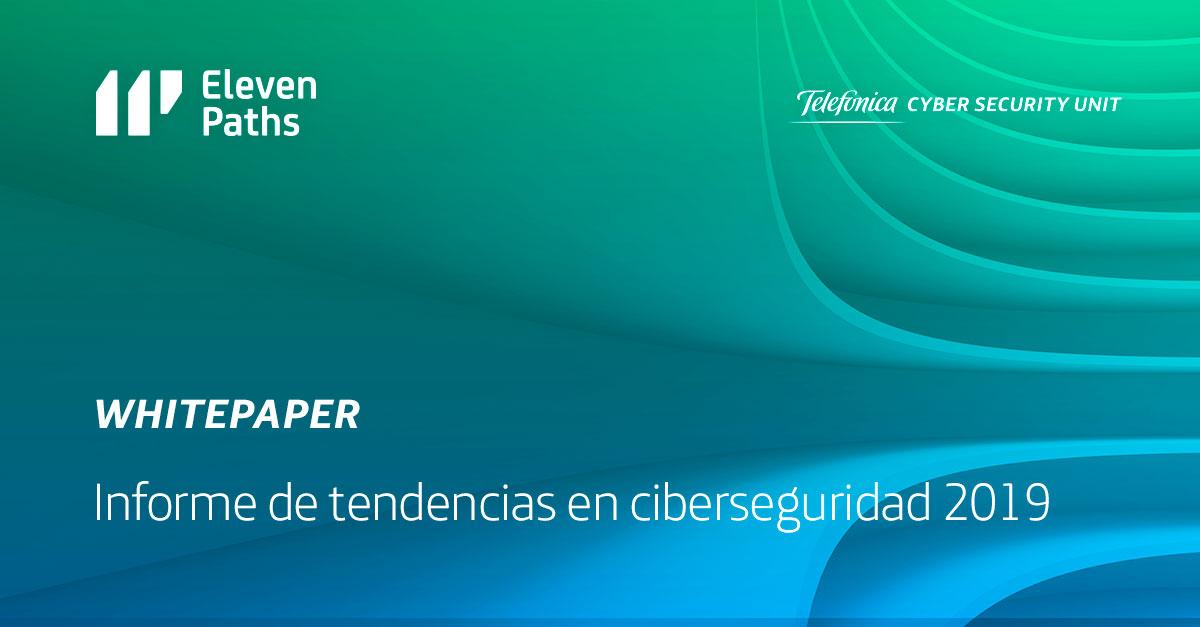 Resumen de nuestro último Whitepaper: Informe de tendencias en ciberseguridad 2019
