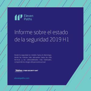 ElevenPaths Cybersecurity Report - Informe seguridad 2019 H1