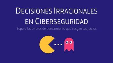 """Descarga gratis nuestro nuevo libro: """"Decisiones Irracionales en Ciberseguridad: Supera los errores de pensamiento que sesgan tus juicios"""""""