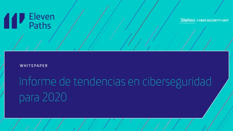 Informe de tendencias en ciberseguridad para 2020 de ElevenPaths