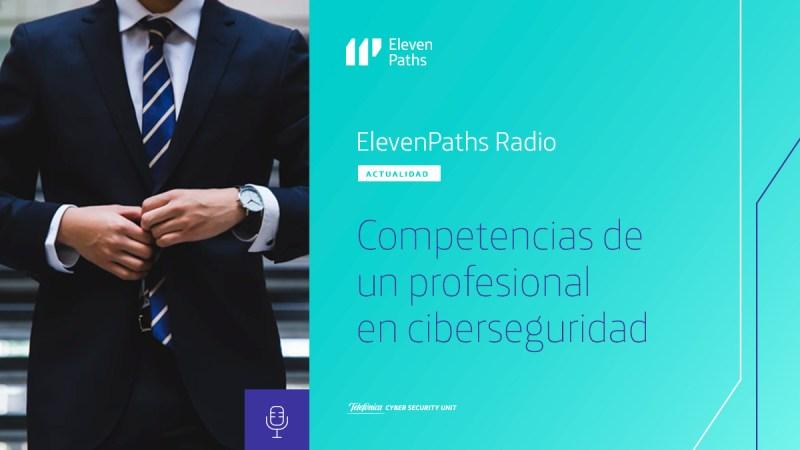 ElevenPaths Radio Competencias de un profesional en ciberseguridad