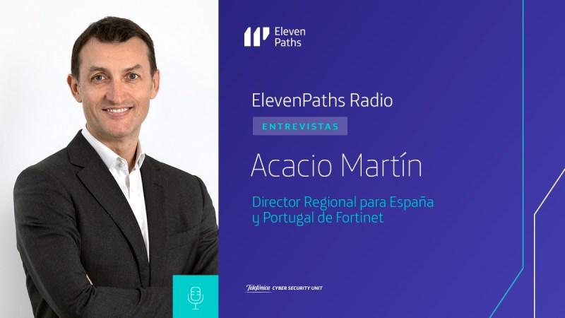 ElevenPaths Radio - Entrevista a Acacio Martín