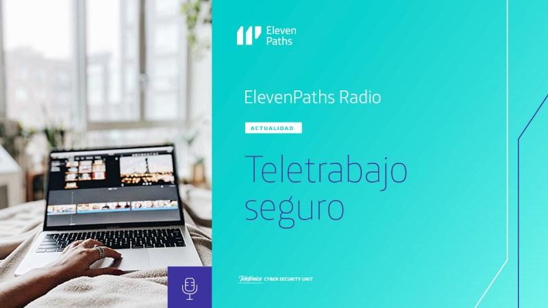 ElevenPaths Radio – Teletrabajo seguro