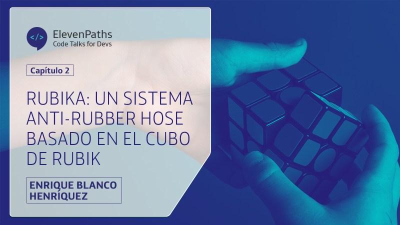 #CodeTalks4Devs - Rubika: un sistema Anti-Rubber Hose basado en el Cubo de Rubik