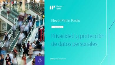 ElevenPaths Radio: Privacidad y protección de datos personales
