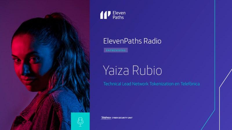 ElevenPaths Radio – 2×07 Entrevista a Yaiza Rubio