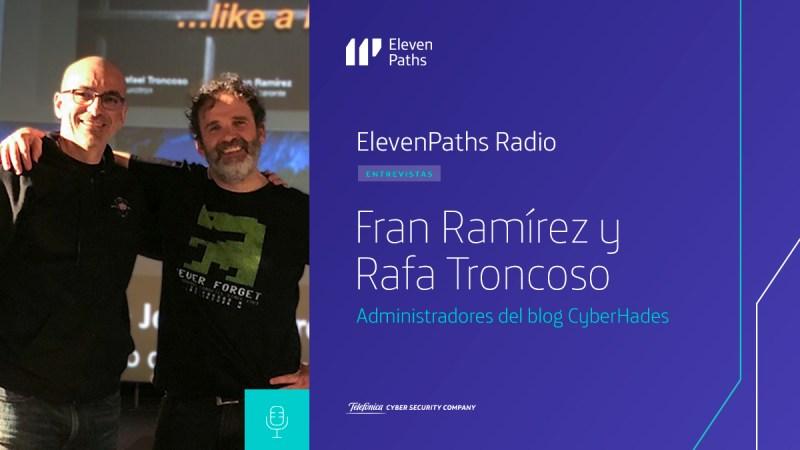 ElevenPaths Radio 2x11 - Entrevista a Fran Ramírez y Rafa Troncoso