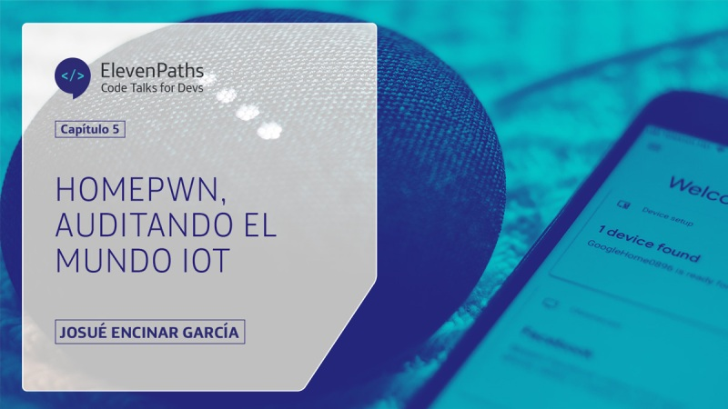 #CodeTalks4Devs – HomePwn, auditando el mundo IoT