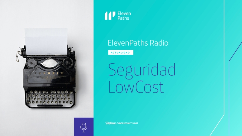 ElevenPaths Radio - Seguridad LowCost