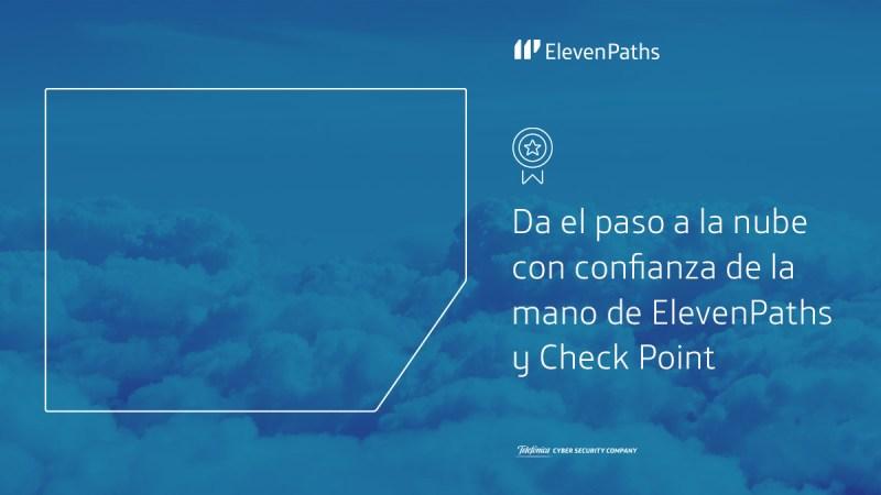 Da el paso a la nube con confianza de la mano de ElevenPaths y Check Point