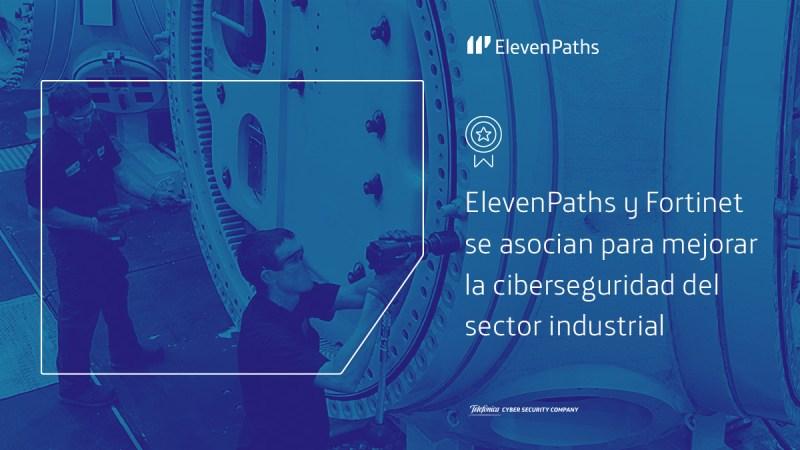 ElevenPaths de Telefónica amplía su colaboración con Fortinet para mejorar la seguridad del sector industrial