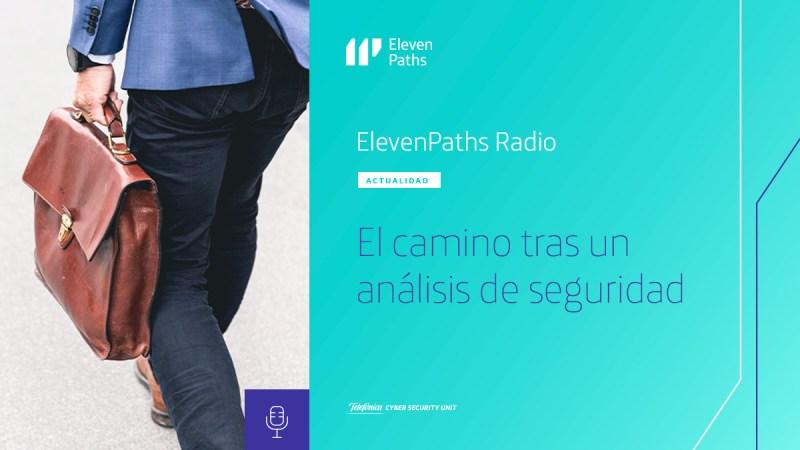ElevenPaths Radio - El camino tras un análisis de seguridad