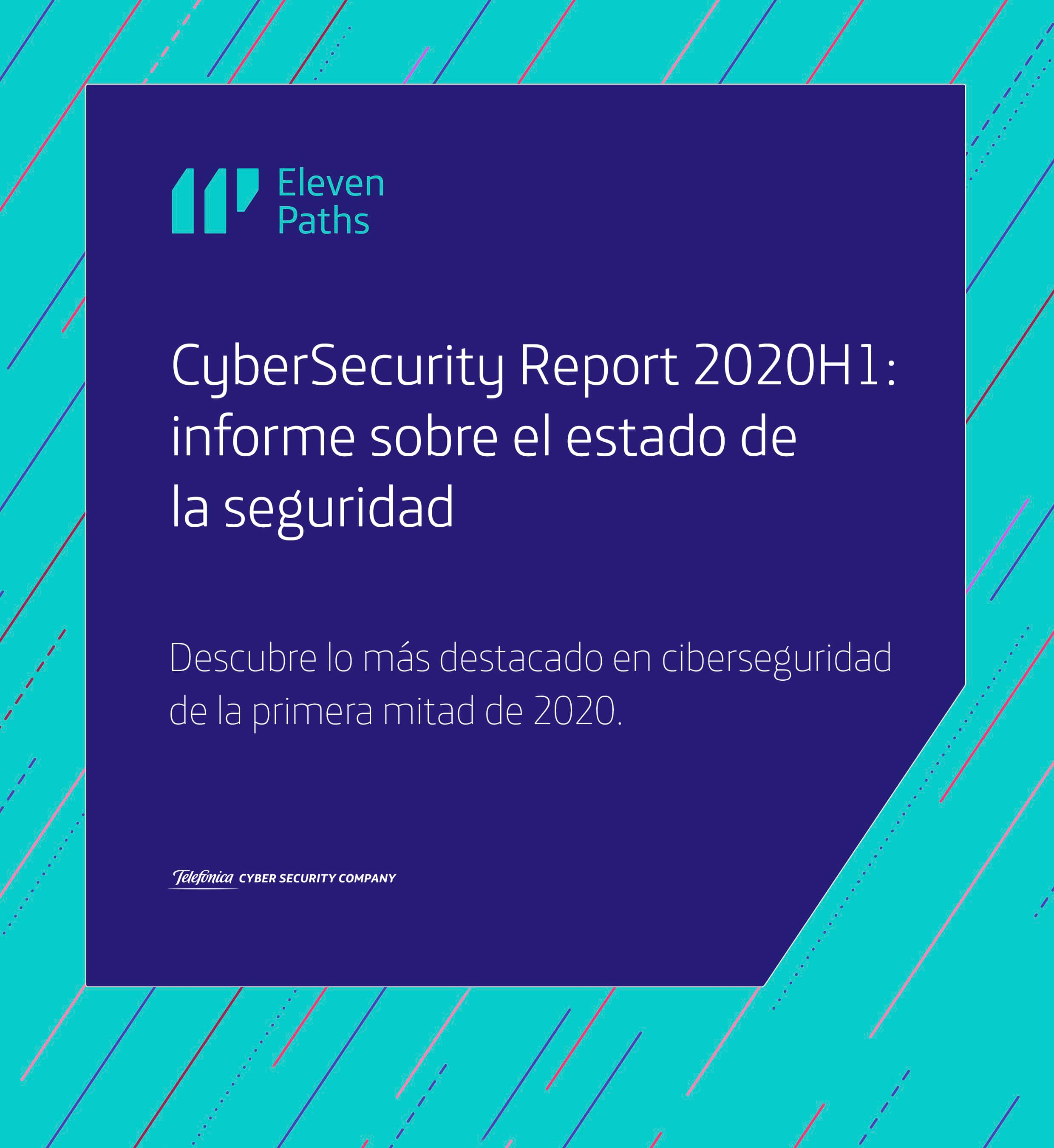 ElevenPaths CyberSecurity Report 2020H1