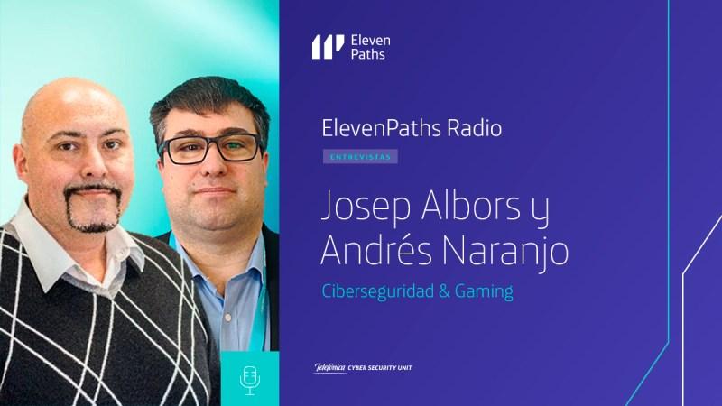 Entrevista a Josep y Andrés Naranjo - 2x13 ElevenPaths Radio
