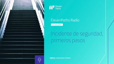 ElevenPaths Radio #8 - Incidente de Seguridad, primeros pasos