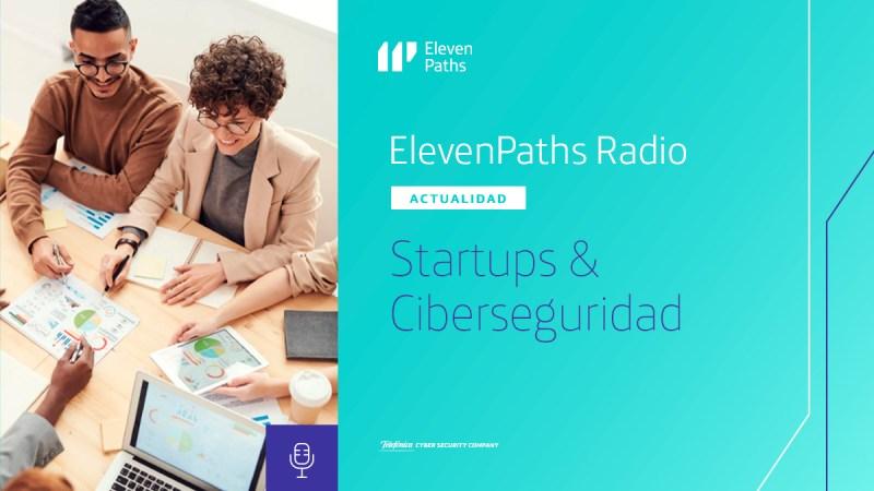 ElevenPaths Radio #10 – Startups & Ciberseguridad