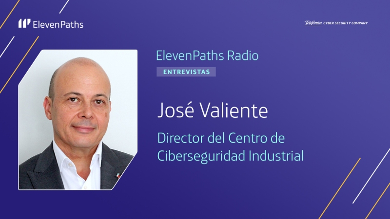 ElevenPaths Radio – Entrevista a José Valiente