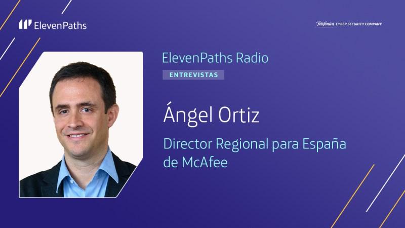 ElevenPaths Radio 3×04 – Entrevista a Ángel Ortiz