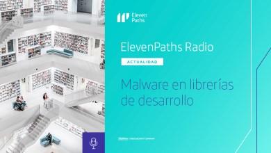 ElevenPaths Radio #11 – Malware en librerías de desarrollo