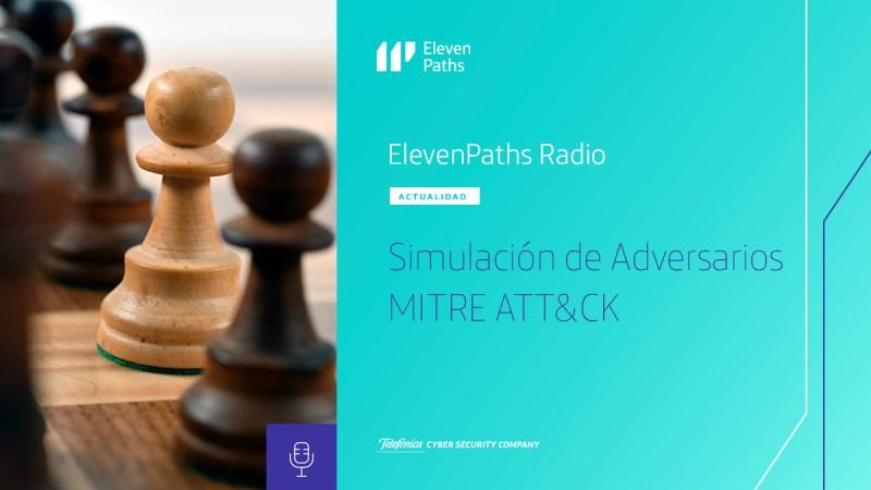 ElevenPaths Radio #12 – Simulación de Adversarios / MITRE ATT&CK