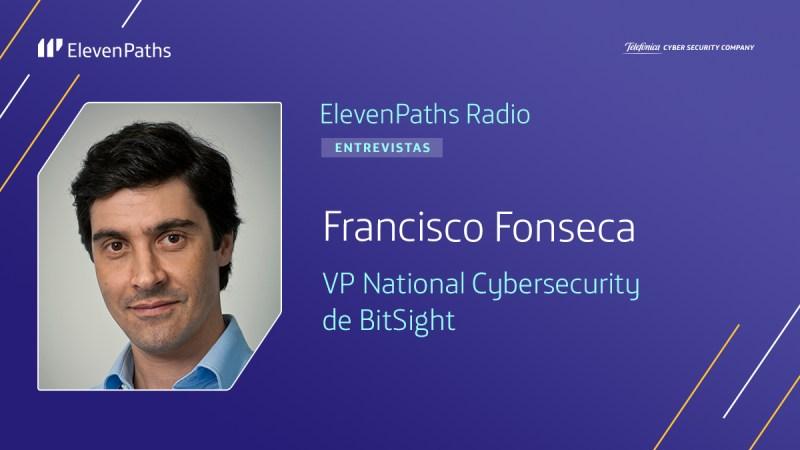 ElevenPaths Radio 3×08 – Entrevista a Francisco Fonseca