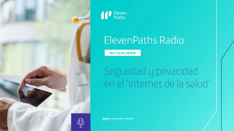 """ElevenPaths Radio #13 - Seguridad y privacidad en el """"Internet de la salud"""""""