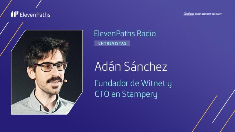 ElevenPaths Radio 3x11 - Entrevista a Adán Sánchez