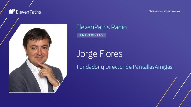 ElevenPaths Radio 3×10 – Entrevista a Jorge Flores