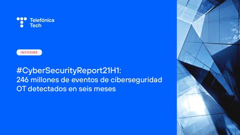 #CyberSecurityReport21H1: Más de 246 millones de eventos de ciberseguridad OT detectados en seis meses